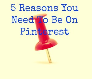 5-reasons-you-need-to-be-on-pinterest