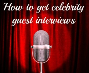 how-to-get-celebrity-guest-interviews