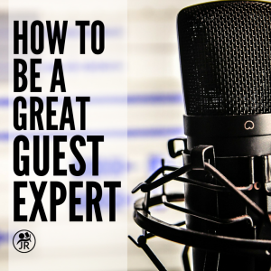How to Be a Great Guest Expert