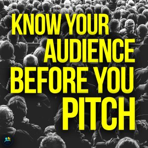 Know Your Audience Before You Pitch