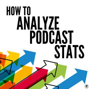 How to Analyze Podcast Stats