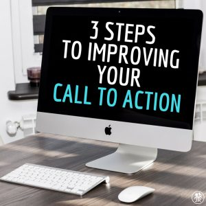3 Steps To Improving Your Call To Action