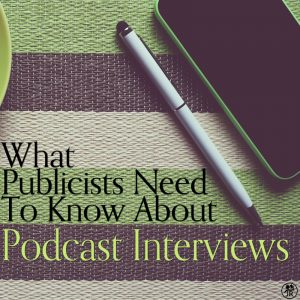 What Publicists Need To Know About Podcast Interviews