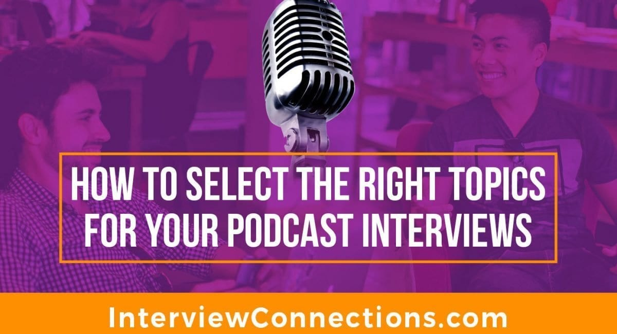 How to Select the Right Topics for Your Podcast Interviews