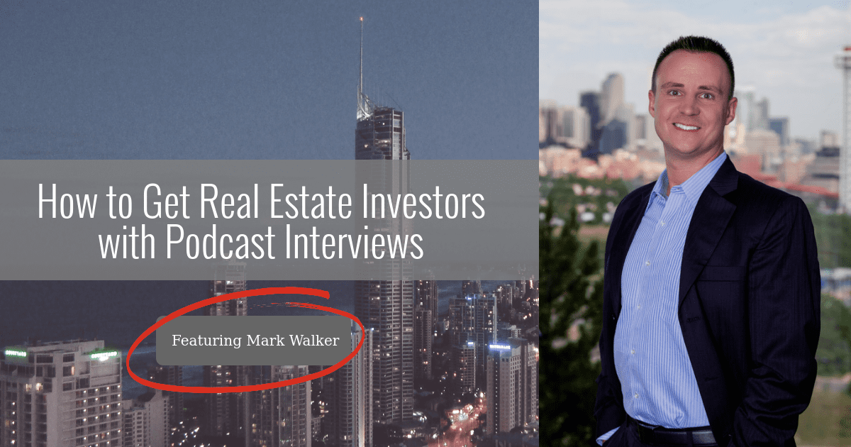128: How to Get Real Estate Investors with Podcast Interviews