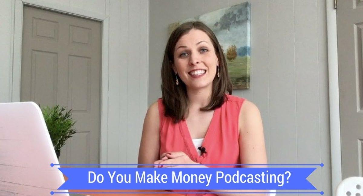 Do You Make Money Podcasting?