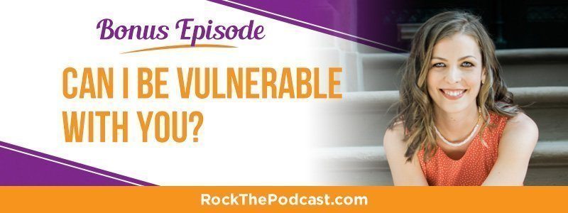 Bonus Episode: Can I be vulnerable with you?