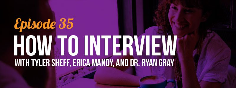 IC035: How to Interview with Tyler Sheff, Erica Mandy, and Dr. Ryan Gray