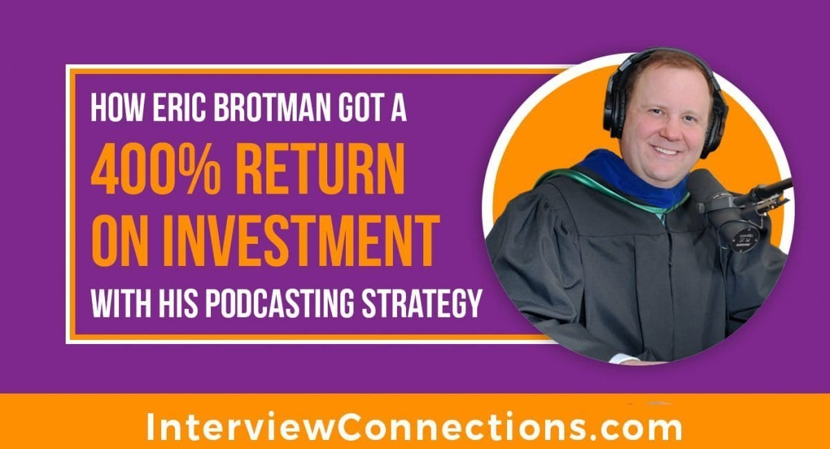 How Eric Brotman got a 400% Return on Investment with his Podcasting Strategy