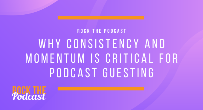 Why Consistency and Momentum is Critical for Podcast Guesting