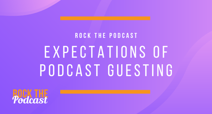 Expectations of Podcast Guesting