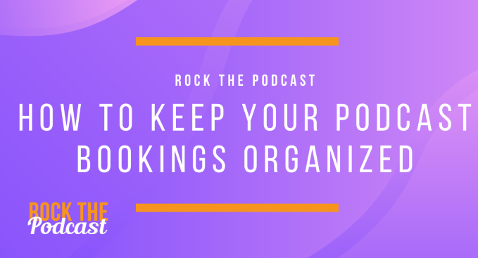 How to Keep Your Podcast Bookings Organized