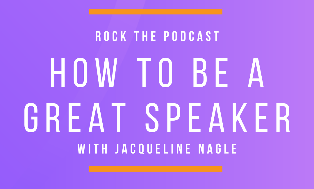 How To Be A Great Speaker with Jacqueline Nagle