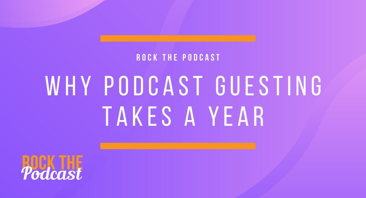 Why Podcast Guesting Takes a Year