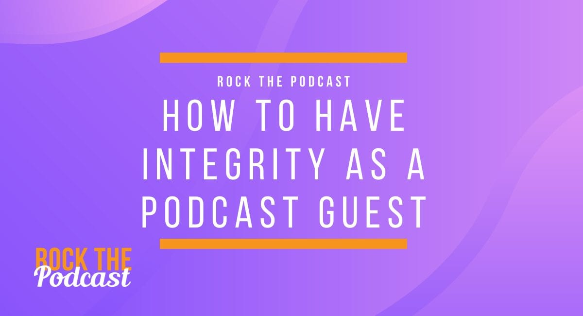 How to Have Integrity as a Podcast Guest