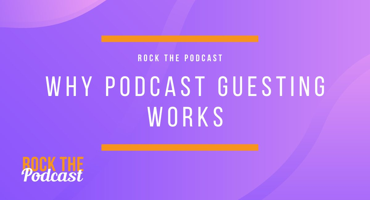 Why Podcast Guesting Works