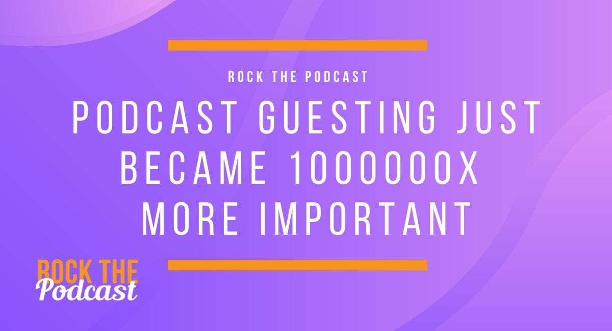 Podcast Guesting Just Became 1,000,000x More Important