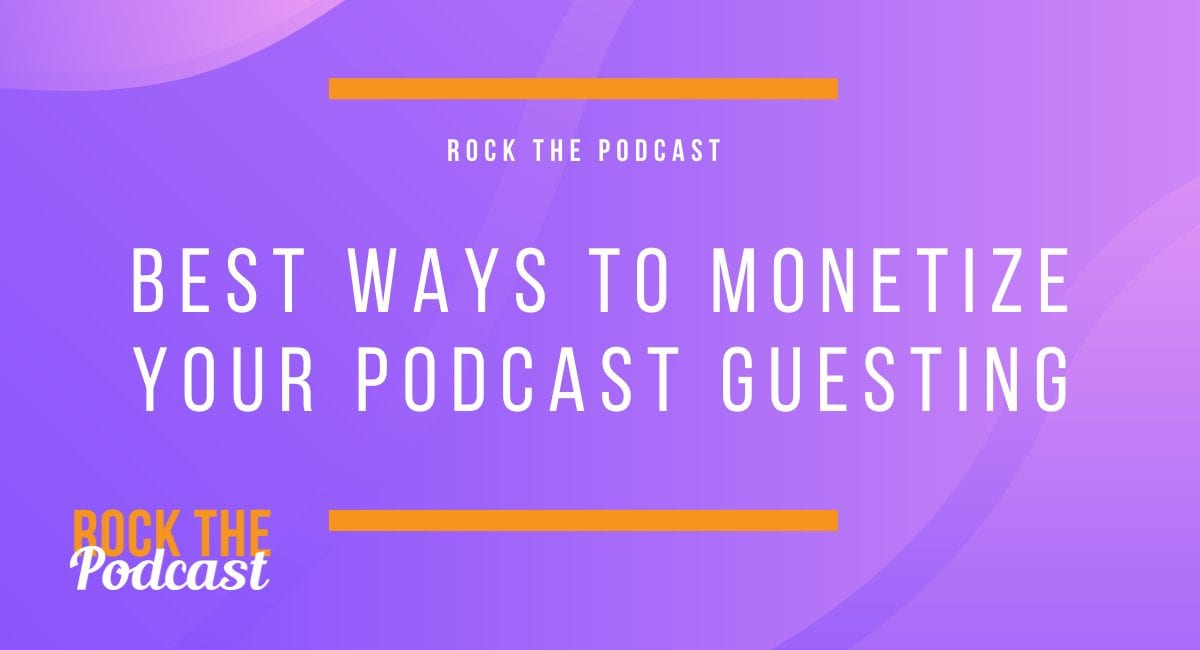 Best Ways to Monetize Your Podcast Guesting