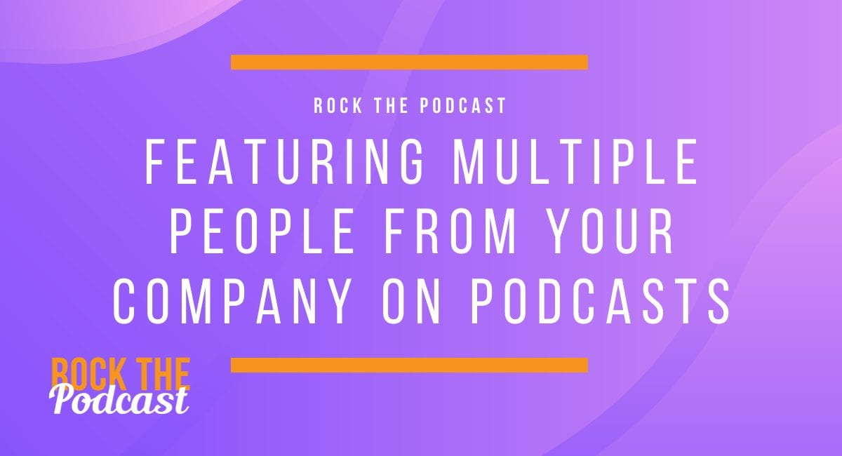 Featuring Multiple People from Your Company on Podcasts