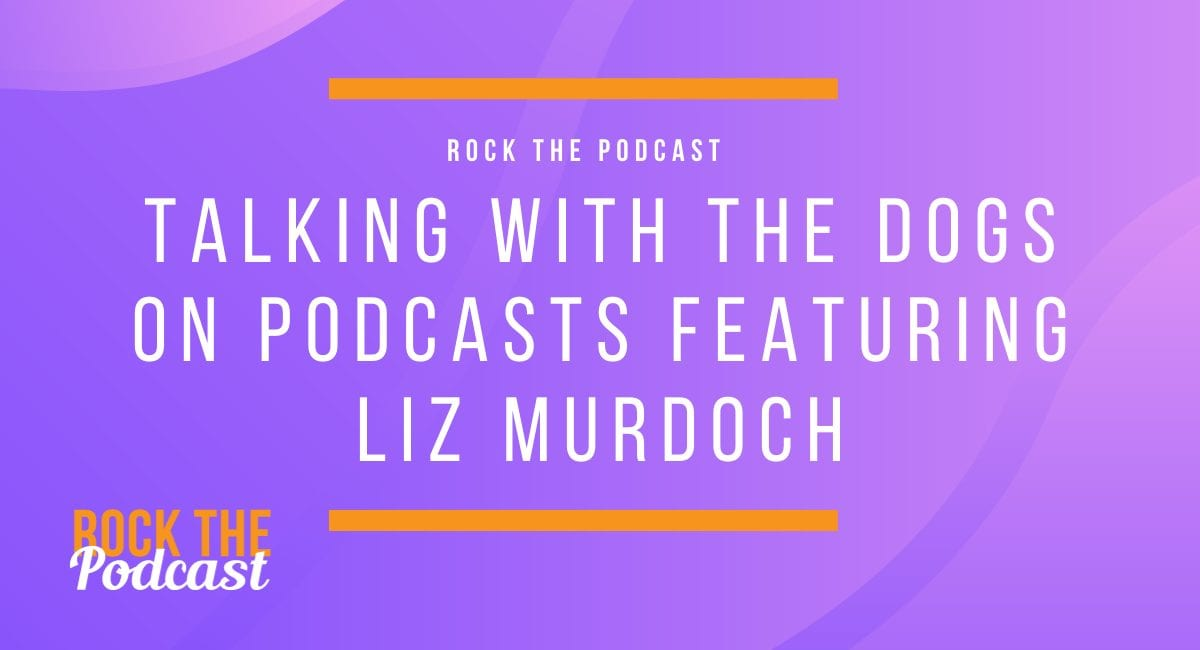 Talking with the Dogs on Podcasts featuring Liz Murdoch
