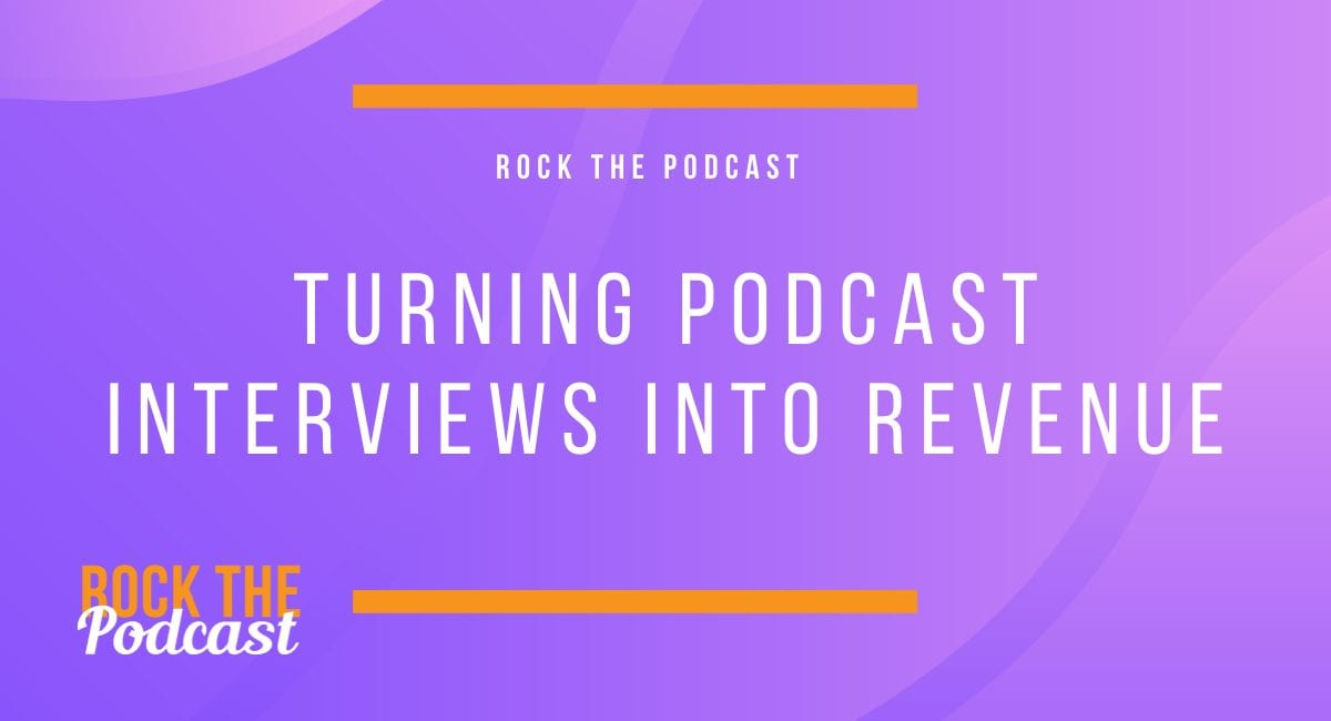 Turning Podcast Interviews Into Revenue