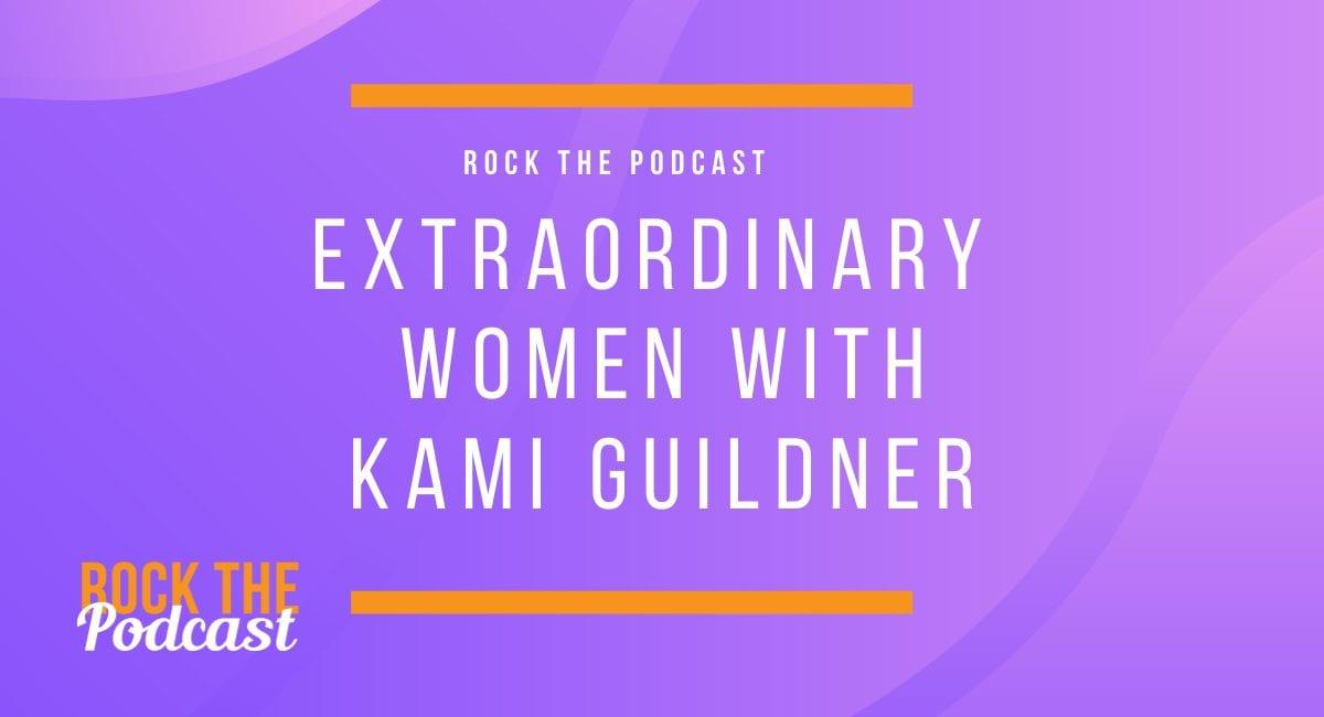Extraordinary Women with Kami Guildner