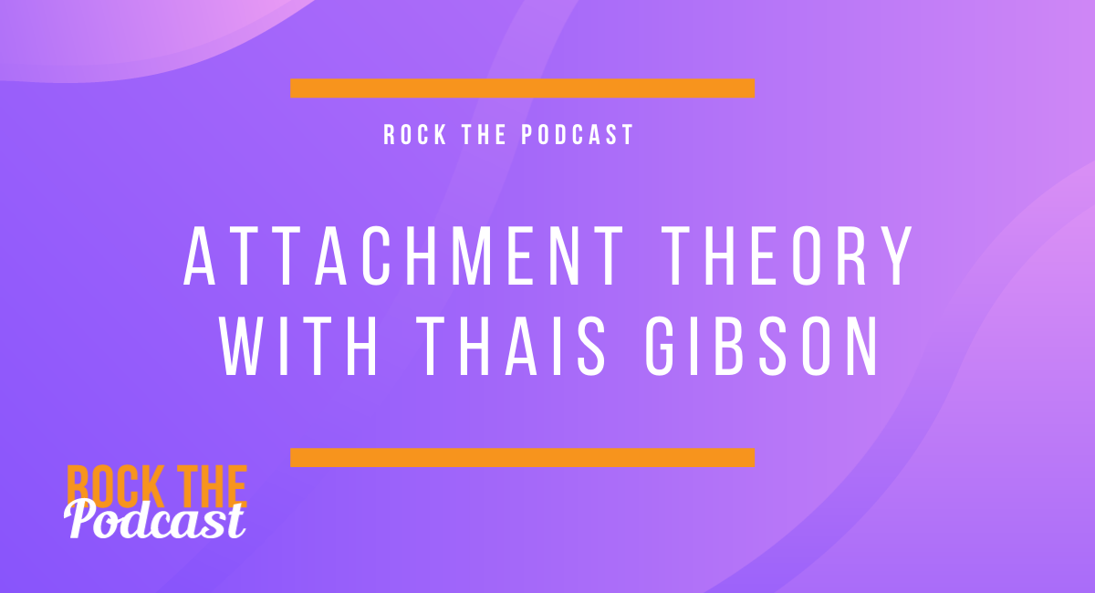 Attachment Theory with Thais Gibson