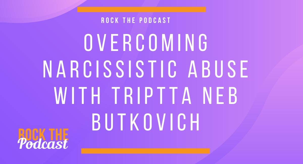 Overcoming Narcissistic Abuse with Triptta Neb Butkovich