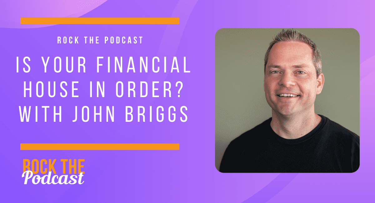 Is Your Financial House in Order? With John Briggs