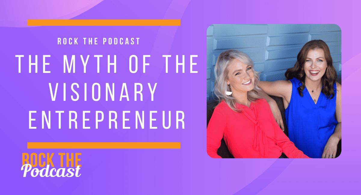 The Myth of the Visionary Entrepreneur