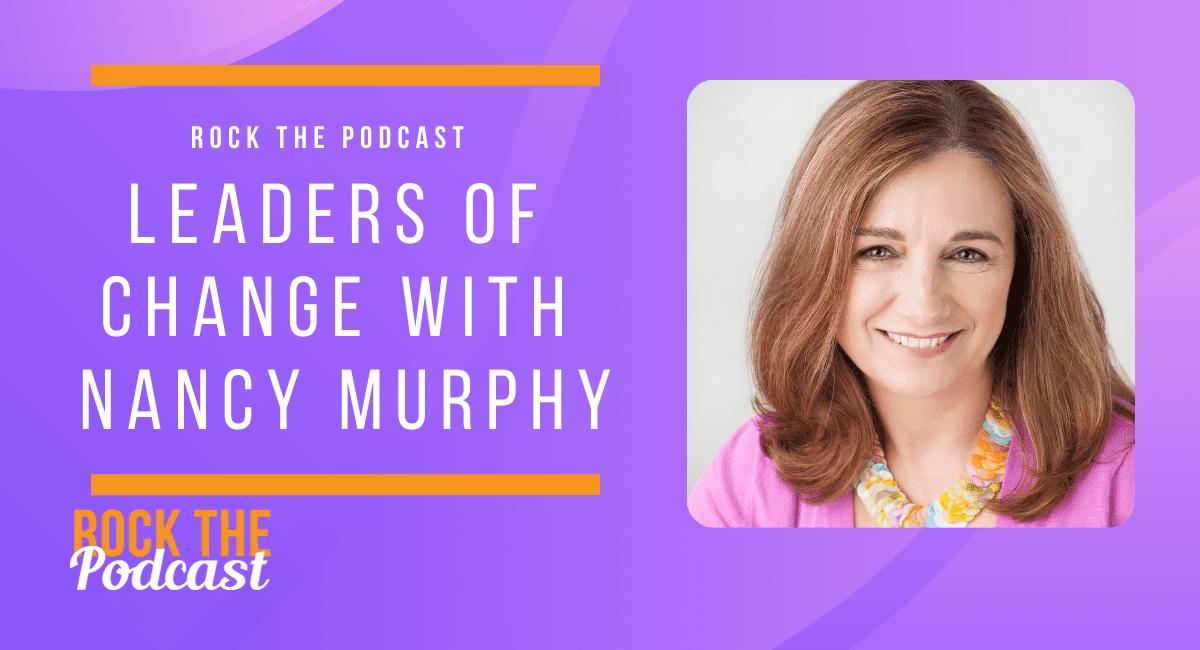 Leaders of Change with Nancy Murphy