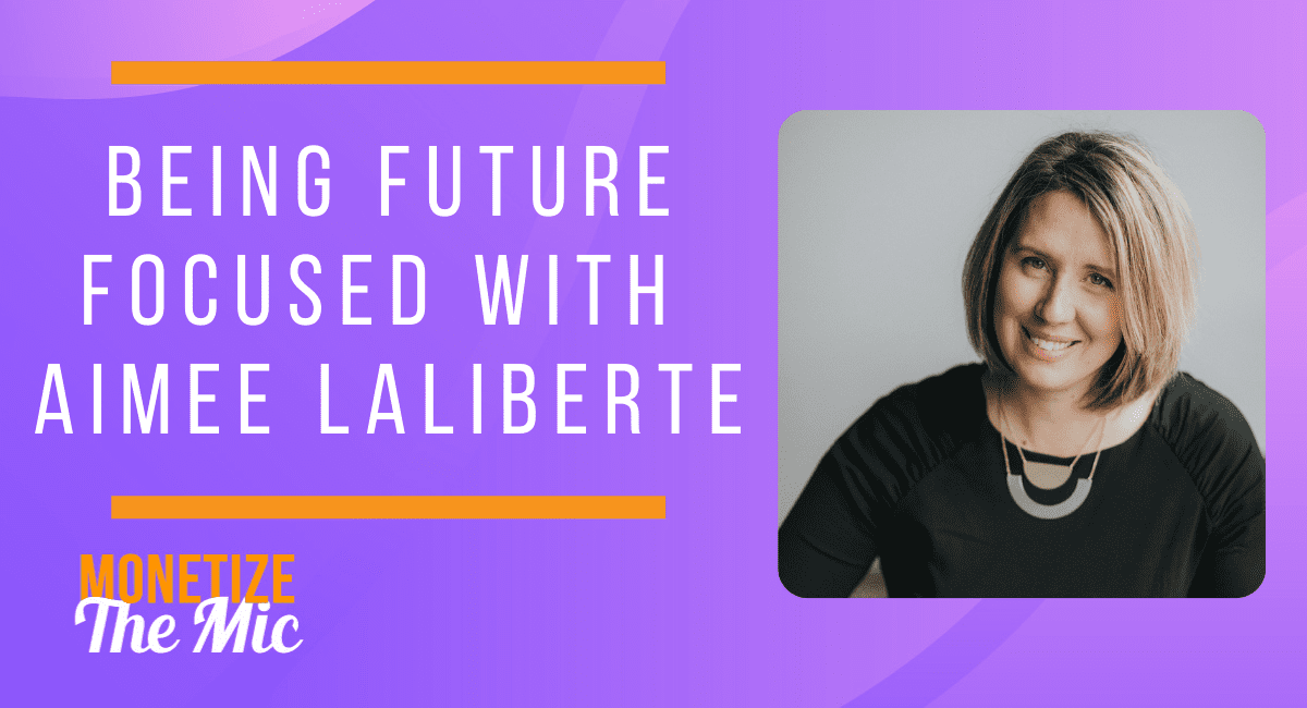 Being Future Focused with Aimee LaLiberte