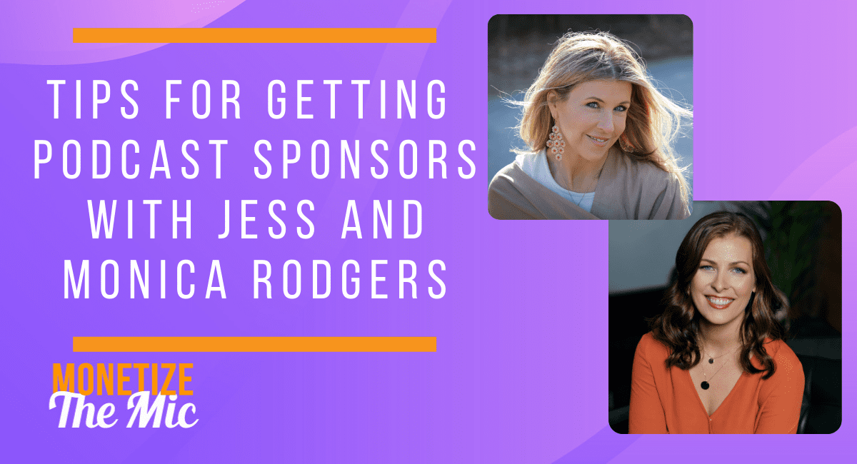 Tips for Getting Podcast Sponsors with Jess and Monica Rodgers