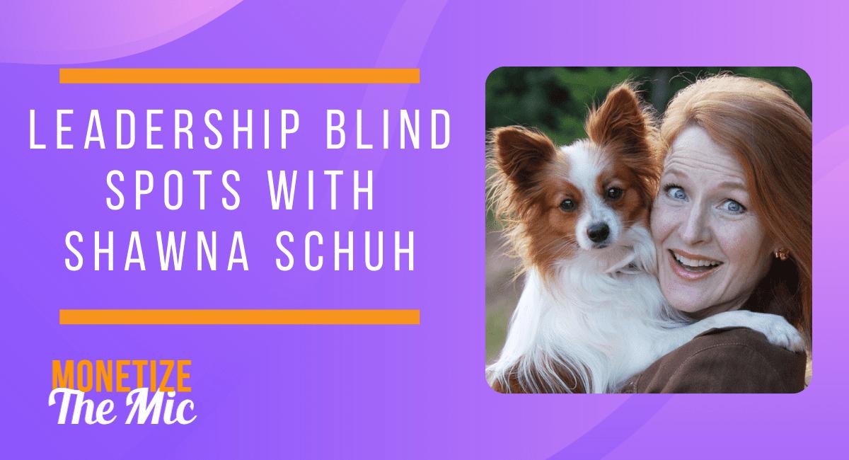 Leadership Blindspots with Shawna Schuh