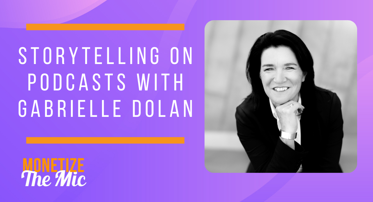 Storytelling on Podcasts with Gabrielle Dolan